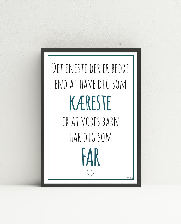 citat far Det eneste der er bedre end at have dig som kæreste, er at vores  citat far